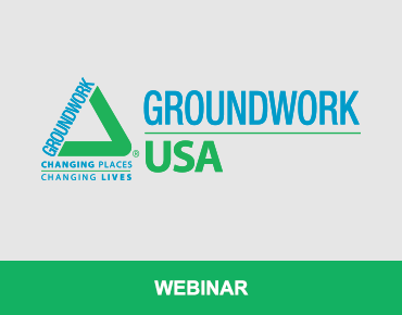 Join Us for the Next Groundwork USA Equitable Development Webinar