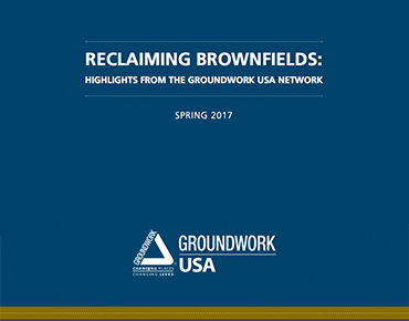 """Reclaiming Brownfields"" Highlights Achievements Across the Groundwork USA Network"