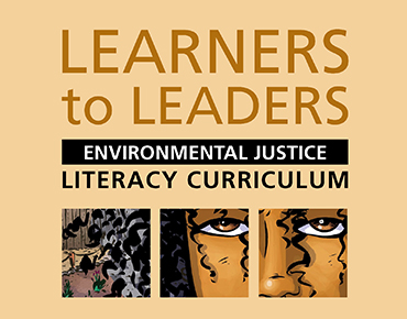 New Edition of Learners to Leaders: Environmental Justice Literacy Curriculum