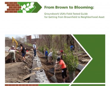 Groundwork USA Releases <em>From Brown to Blooming: A Field-Tested Guide for Getting from Brownfield to Neighborhood Asset</em>
